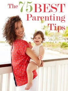 The list of the 75 best parenting tips from American Baby—definitely a must-read! http://www.parents.com/parenting/better-parenting/advice/75-best-tips/?socsrc=pmmpin130703ptt75tips