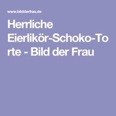 Herrliche Eierlikör-Schoko-Torte - Bild der Frau
