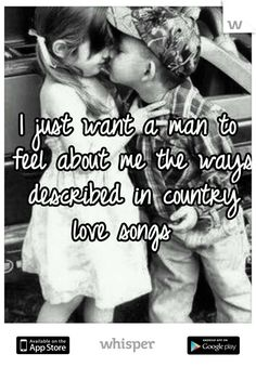 "Someone from Colorado Springs posted a whisper, which reads ""I just want a man to feel about me the ways described in country love songs "" Country Boy Quotes, Country Girl Life, Country Lyrics, Cute N Country, Country Girls, Country Boyfriend Quotes, Southern Quotes, Future Boyfriend Quotes, Country Man"