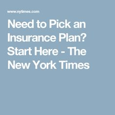 Need to Pick an Insurance Plan? Start Here - The New York Times