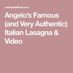 Angelo's Famous (and Very Authentic) Italian Lasagna & Video