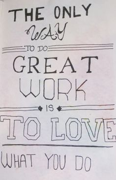The only way to do great work is to love what you do. Inspirational Quotes.