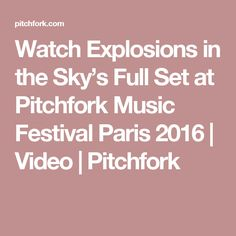 Watch Explosions in the Sky's Full Set at Pitchfork Music Festival Paris 2016   Video   Pitchfork