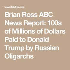 Brian Ross ABC News Report: 100s of Millions of Dollars Paid to Donald Trump by Russian Oligarchs