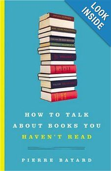 How to Talk About Books You Haven't Read: Pierre Bayard: Amazon.com: Books