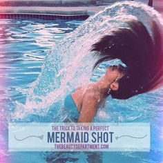 How to get the perfect mermaid water flip photo (the beauty department)