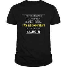 Tax Accountant Tee I never dreamed I would be a super cool Tax Accountant T Shirts, Hoodies, Sweatshirts. CHECK PRICE ==► https://www.sunfrog.com/Jobs/Tax-Accountant-T-shirt--I-never-dreamed-I-would-be-a-super-cool-Tax-Accountant-Black-Guys.html?41382