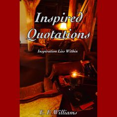 Get this book:  Inspired Quotations  -by Author E. F. Williams, released on May 15, 2015 right now on Amazon for the super low price of just $25.00!!  The 7th book to be published by this author,    Inspired Quotations features a full-color interior that boasts 30+ high definition photos and is a collection of thoughts, poems, and inspirational quotes by E. F. Williams…