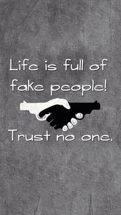 life is full of fake people. Trust no one. Trust No One Quotes, Fake People Quotes, Fake Friend Quotes, Real Life Quotes, Fake Friends, Reality Quotes, Friends Change, Karma Quotes, Relationship Quotes