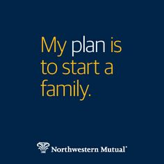 Plan to start a family.