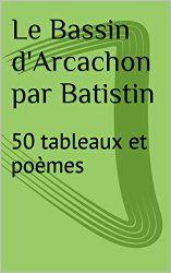 galerie d'art: livre: Le Bassin d'Arcachon par Batistin: 50 table...