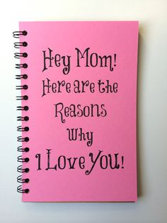 Make your Mom feel special with a special message from you.  WHATS INCLUDED * Mom I love you Notebook with Lined or Blank Pages, You Pick front cover color! This can be for a Mom, Sister, daughter, niece, Aunt or whoever you think is awesome! Just let me know.  JUST THE FACTS! * Hand Made * Journal is 5.5 W x 8.5 L * Listing is for Journal Only. Pencils NOT included. * 50 sheets (100 front and back) of 24lb paper * Cover is made from heavy weight card stock * Back is a thicker sturdy…