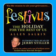 Festivus: The Holiday for the Rest of Us (Unabridged) In one of the most memorable episodes of Seinfeld ever Frank Costanza (Jerry Stiller) revealed some of the rituals of a Festivus celebration: a bare aluminum pole a competition involving feats of strength and of course the traditional airing of the grievances. Transcending television to become a national phenomenon thousands of people now celebrate Festivus partly to thumb their noses at the commercialism of the holiday season but really… Best Audiobooks, Festivus, The Rest Of Us, Seinfeld, Tis The Season, Audio Books, Competition, Celebration, Reading