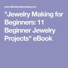 """Jewelry Making for Beginners: 11 Beginner Jewelry Projects"" eBook"