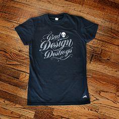 Bad Design Destroys T-shirt. Must get one.