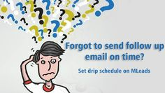 Forgot to send follow up email on time? Set drip schedule on MLeads https://www.myleadssite.com/freetrial.php