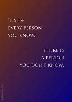 Inside every person you know, there is a person you don't know. – #friend #unkown http://quotemirror.com/s/tjyao