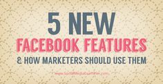 how to use 5 new facebook features