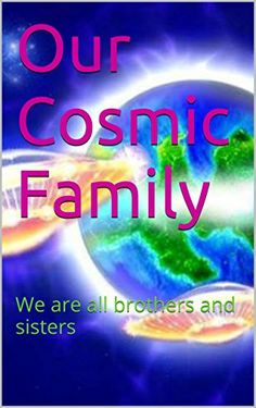 Our Cosmic Family: We are all brothers and sisters by Shaun Walker http://www.amazon.com/dp/B00XQHM926/ref=cm_sw_r_pi_dp_Xr1vvb128XW23