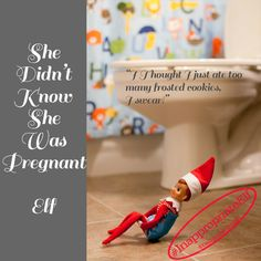 She Didn't Know She Was Pregnant Elf #InappropriateElf BabyRabies.com