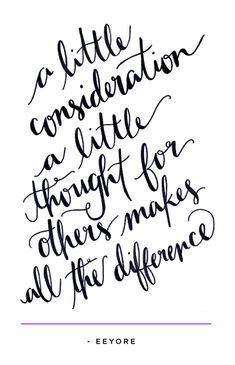 """""""A little consideration, a little thought for others, makes all the difference"""" www.mooreaseal.com"""