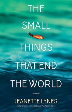 The Small Things that End the World by Jeanette Lynes. From the Giller-longlisted author of The Factory Voice comes a new novel in a similar vein - a story of the strength and resilience of three separate women, who, at three different points in history, are forced to make tough decisions and come face-to-face with calamities outside of their control.