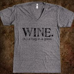 I should have this.  Wine. A Hug in a Glass. Tee (Artistamp)