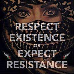 Si no respetas la existencia tendrás que respetar a la resistencia