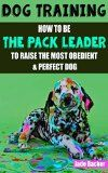 Free Kindle Book -   Dog Training: How to be the pack leader to raise the most obedient & perfect dog (obedient dog, alpha dog, pack leader, dogs, dog training, dog training book) Check more at http://www.free-kindle-books-4u.com/travelfree-dog-training-how-to-be-the-pack-leader-to-raise-the-most-obedient-perfect-dog-obedient-dog-alpha-dog-pack-leader-dogs-dog-training-dog-training-book/