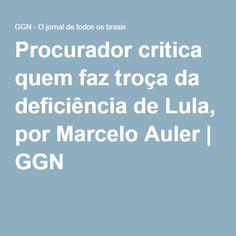 Procurador critica quem faz troça da deficiência de Lula, por Marcelo Auler | GGN
