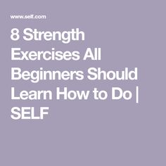 8 Strength Exercises All Beginners Should Learn How to Do | SELF