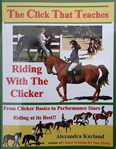 The Click That Teaches: Riding with the Clicker by Alexandra Kurland