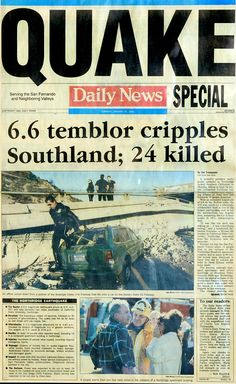 ". Page one of the Los Angeles Daily News on January 18, 1994.  The Northridge quake hit at 4:31 the morning of Jan. 17, 1994, a powerful jolt that flattened buildings, destroyed homes, damaged freeways, ignited fires and disrupted water and power.  The 6.7-magnitude Northridge Earthquake also killed nearly three dozen people, injured 8,700 more, caused some $20 billion in damage and shattered the nerves of millions of Southern California residents.  ""It was like the devil was waking up…"
