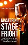 Free Kindle Book -   Mastering Stage Fright: How To Overcome Your Stage Fright And Conquer Performance Anxiety (Fear of Public Speaking, Perform, Performance Coaching, Performance ... Presentation Skills, Presentation)