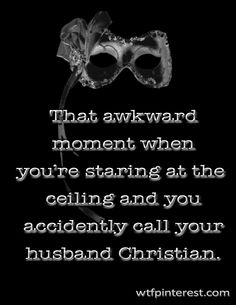That awkward moment when you're staring at the ceiling and you accidently call your husband Christian. (from WTFPinterest.com)