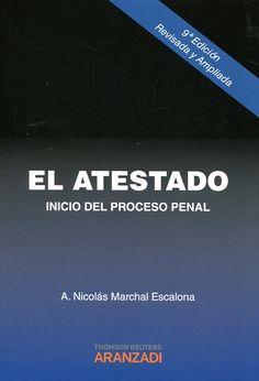El atestado : inicio del proceso penal / Antonio Nicolás Marchal Escalona ; prólogo, Vicente Gimeno Sendra