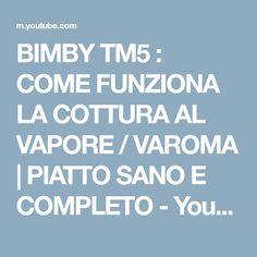 BIMBY TM5 : COME FUNZIONA LA COTTURA AL VAPORE / VAROMA | PIATTO SANO E COMPLETO - YouTube