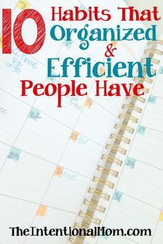 Are you aware that there are certain habits that organized and efficient people have? There are, and I've got 10 of them right here. Make these yours, too!