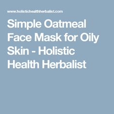 Simple Oatmeal Face Mask for Oily Skin - Holistic Health Herbalist