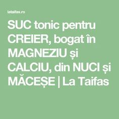SUC tonic pentru CREIER, bogat în MAGNEZIU și CALCIU, din NUCI și MĂCEȘE | La Taifas Health And Beauty, Health And Wellness, Health Fitness, How To Get Rid, Good To Know, Exercise, Healthy, Recipes, Food