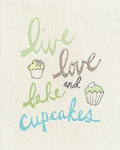 Live Love and Bake Cupcakes  8x10  The Tiffany Special by UUPP, $20.00---new art print #1