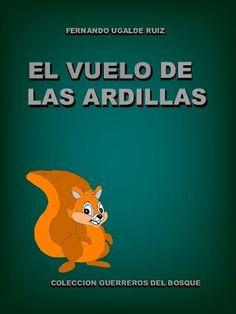 El Vuelo de las Ardillas (Guerreros del Bosque) (Spanish Edition) by Fernando Ugalde Ruiz. $5.00. 14 pages. Cuento ecologico, naturaleza y defensor de los derechos de los animales                            Show more                               Show less