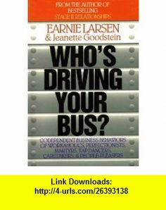 Whos Driving Your Bus Codependent Business Behaviors of Workaholics, Perfectionists, Martyrs, Tap Dancers, Caretakers, and People Pleasers (9780893842024) Earnie Larsen, Jeanette Goodstein , ISBN-10: 0893842028  , ISBN-13: 978-0893842024 ,  , tutorials , pdf , ebook , torrent , downloads , rapidshare , filesonic , hotfile , megaupload , fileserve