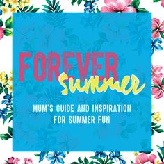 Forever Summer - Mum's guide and inspiration for Summer fun