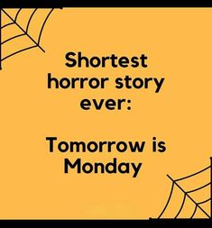 Tomorrow is Monday Short Horror Stories, Tomorrow Is Monday, Positive Life, Sarcasm, Funny Quotes, Positivity, Feelings, Mondays, Halloween