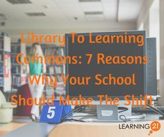 Blog post from Learning 21 that discusses the recent trend in schools switching from a traditional library to a Learning Commons.
