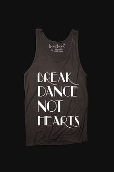 Here's one of our soft tanks featuring the Break Dance Not Hearts on the front. It's so soft you rub it against your cheek sometimes. It's ok though we've caught other people doing already so you won't be alone on that one. It's a nice loose fit for that time of the day you feel the need to just relax.