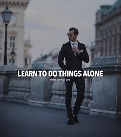 Learn to do things alone.