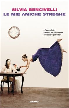 Silvia Bencivelli, Le mie amiche streghe, I coralli - DISPONIBILE ANCHE IN EBOOK
