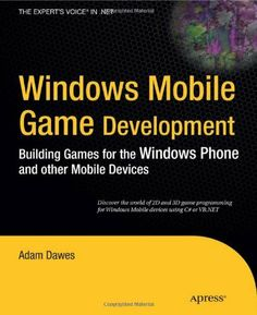 Windows Mobile Game Development: Building games for the Windows Phone and other mobile devices (Expert's Voice in .NET) by Adam Dawes. $5.80. Publisher: Apress; 1 edition (April 27, 2010). Series - Expert's Voice in .NET. Author: Adam Dawes. Publication: April 27, 2010